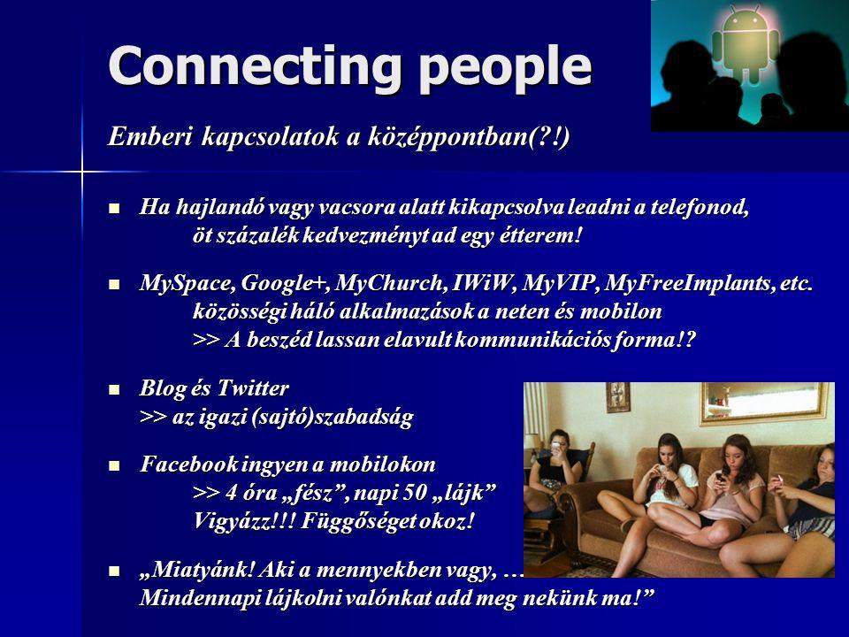 Connecting people Emberi kapcsolatok a középpontban( !)  Ha hajlandó vagy vacsora alatt kikapcsolva leadni a telefonod, öt százalék kedvezményt ad egy étterem.