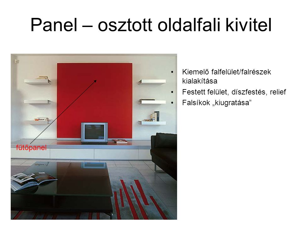 """Panel – osztott oldalfali kivitel fűtőpanel •Kiemelő falfelület/falrészek kialakítása •Festett felület, díszfestés, relief •Falsíkok """"kiugratása"""""""