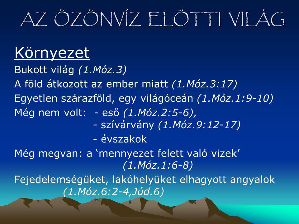 AZ ÖZÖNVÍZ ELÖTTI VILÁG 'Mennyezet felett való vizek' mennyezet = raqia (héber) -a menny, ég szinonimája -teret, v.
