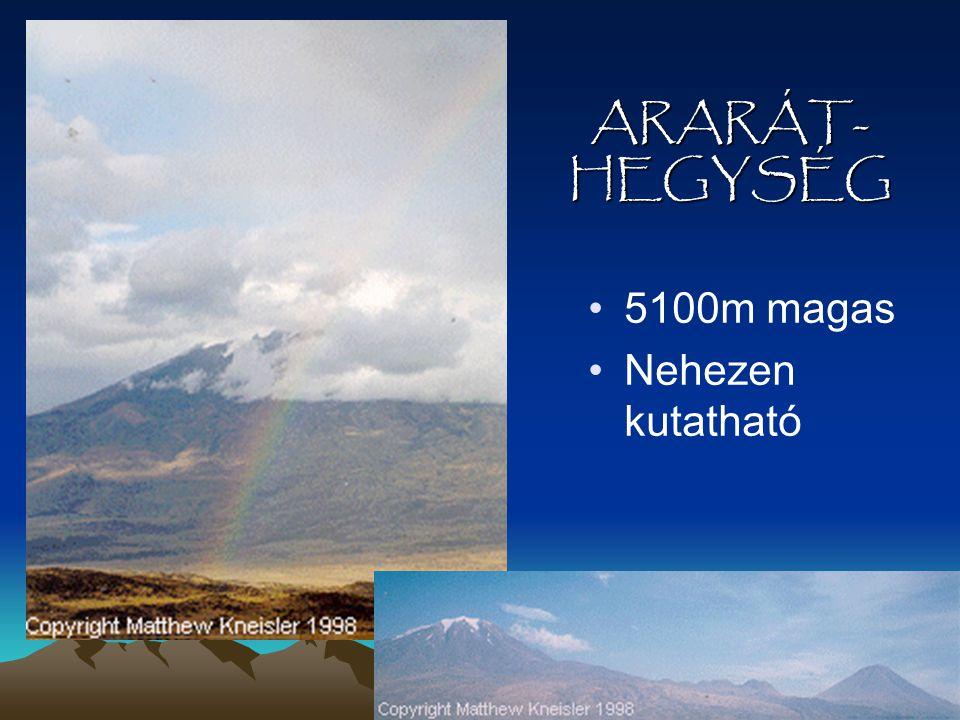ARARÁT- HEGYSÉG •5100m magas •Nehezen kutatható