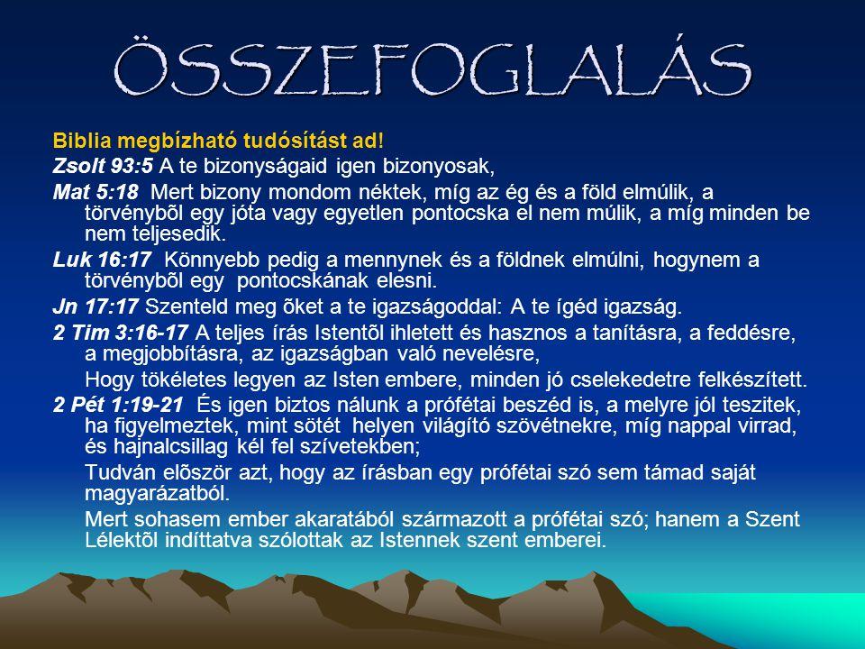ÖSSZEFOGLALÁS Biblia megbízható tudósítást ad! Zsolt 93:5 A te bizonyságaid igen bizonyosak, Mat 5:18 Mert bizony mondom néktek, míg az ég és a föld e