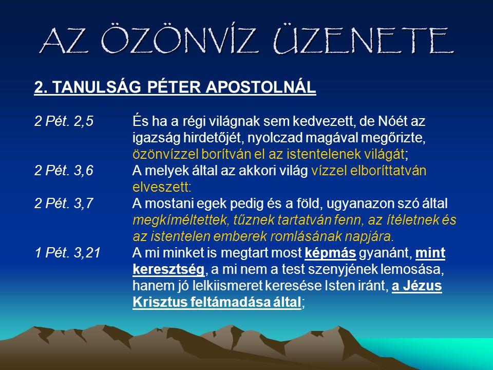 AZ ÖZÖNVÍZ ÜZENETE 2. TANULSÁG PÉTER APOSTOLNÁL 2 Pét. 2,5És ha a régi világnak sem kedvezett, de Nóét az igazság hirdetőjét, nyolczad magával megőriz