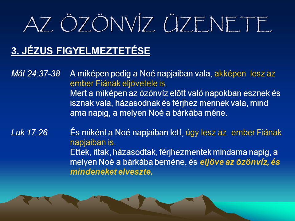 AZ ÖZÖNVÍZ ÜZENETE 3. JÉZUS FIGYELMEZTETÉSE Mát 24:37-38 A miképen pedig a Noé napjaiban vala, akképen lesz az ember Fiának eljövetele is. Mert a miké