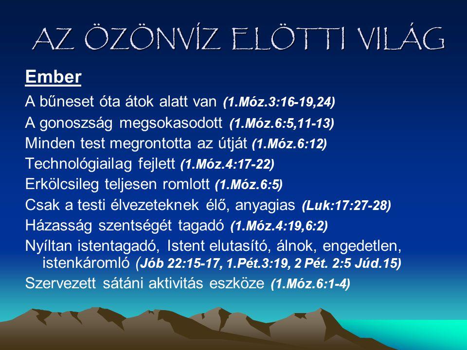 AZ ÖZÖNVÍZ ELÖTTI VILÁG Ember A bűneset óta átok alatt van (1.Móz.3:16-19,24) A gonoszság megsokasodott (1.Móz.6:5,11-13) Minden test megrontotta az ú