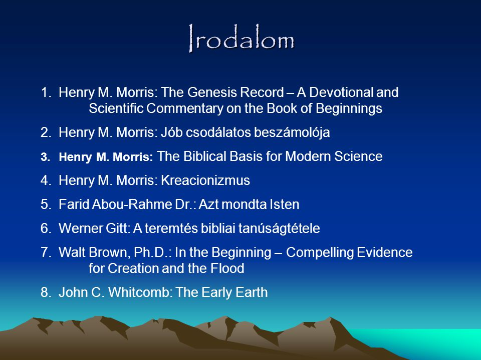 Irodalom 1.Henry M. Morris: The Genesis Record – A Devotional and Scientific Commentary on the Book of Beginnings 2.Henry M. Morris: Jób csodálatos be