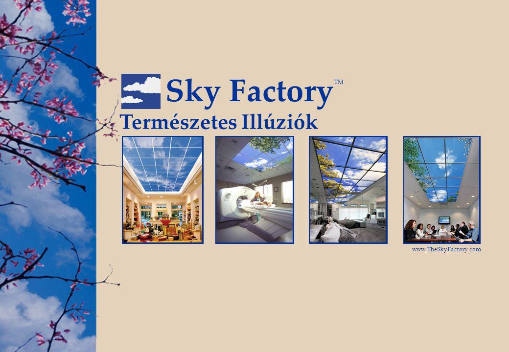 Természetes Illúziók www.TheSkyFactory.com Sky Factory TM