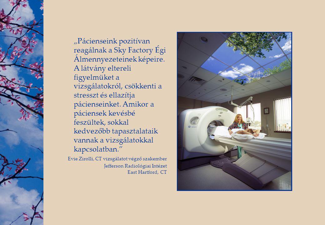 """""""Pácienseink pozitívan reagálnak a Sky Factory Égi Álmennyezeteinek képeire. A látvány eltereli figyelmüket a vizsgálatokról, csökkenti a stresszt és"""