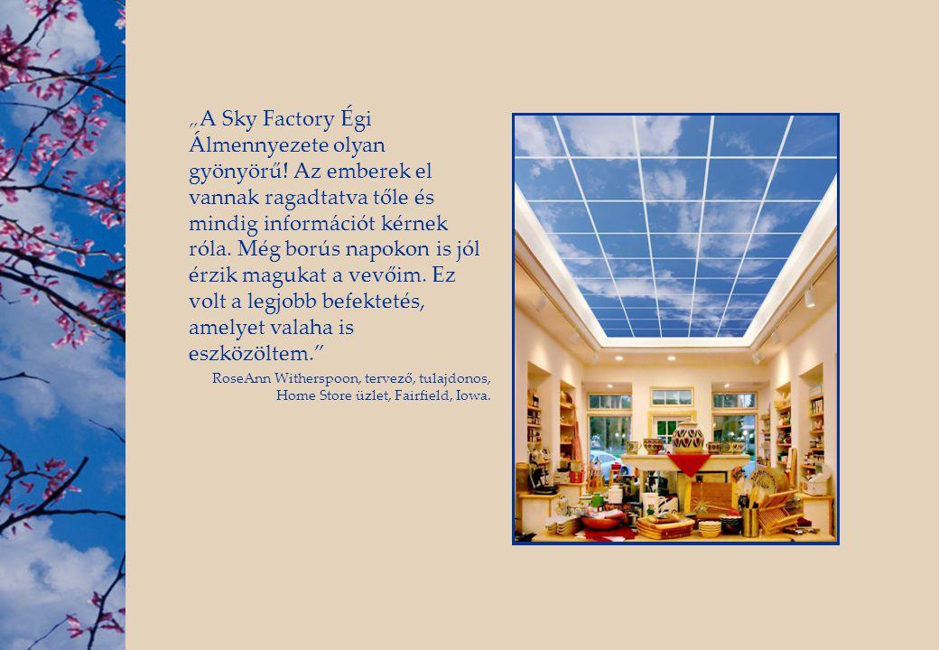 """""""A Sky Factory Égi Álmennyezete olyan gyönyörű! Az emberek el vannak ragadtatva tőle és mindig információt kérnek róla. Még borús napokon is jól érzik"""