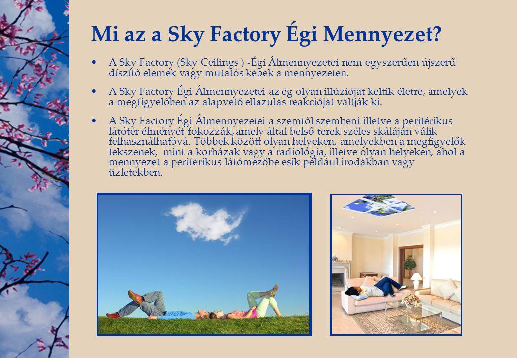 Mi az a Sky Factory Égi Mennyezet? •A Sky Factory (Sky Ceilings ) -Égi Álmennyezetei nem egyszerűen újszerű díszítő elemek vagy mutatós képek a mennye