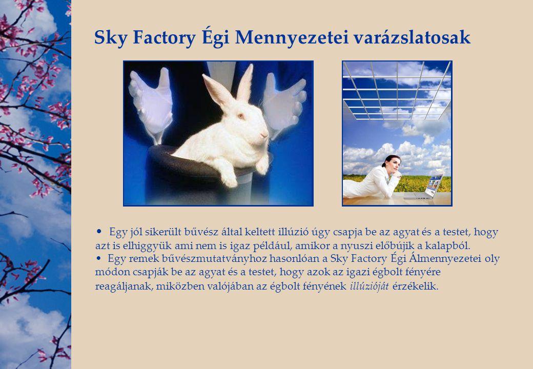 Sky Factory Égi Mennyezetei varázslatosak • Egy jól sikerült bűvész által keltett illúzió úgy csapja be az agyat és a testet, hogy azt is elhiggyük am
