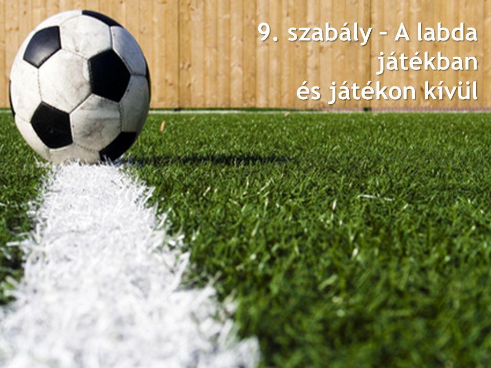 9. szabály – A labda játékban és játékon kívül