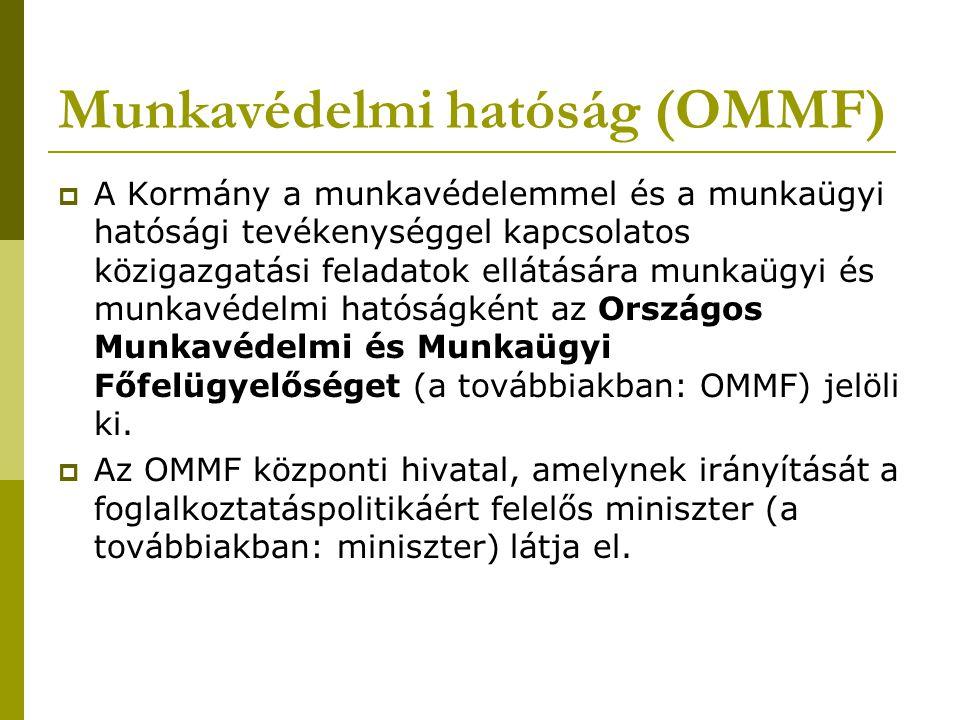 Munkavédelmi hatóság (OMMF)  A Kormány a munkavédelemmel és a munkaügyi hatósági tevékenységgel kapcsolatos közigazgatási feladatok ellátására munkaü
