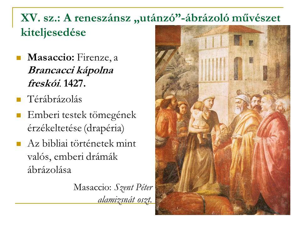 """XV. sz.: A reneszánsz """"utánzó""""-ábrázoló művészet kiteljesedése  Masaccio: Firenze, a Brancacci kápolna freskói. 1427.  Térábrázolás  Emberi testek"""