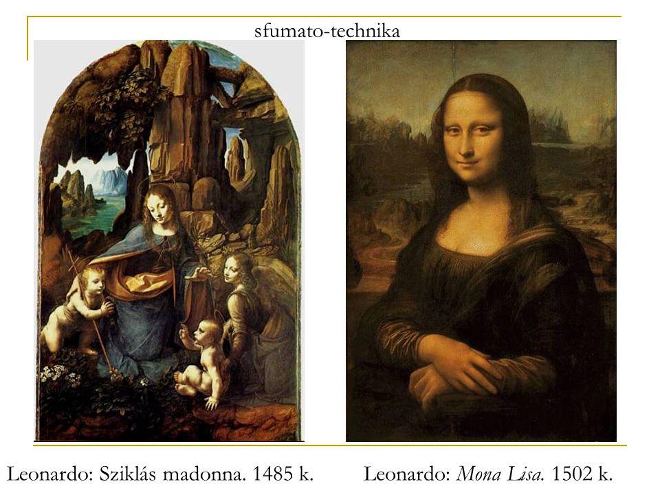 Leonardo: Sziklás madonna. 1485 k.Leonardo: Mona Lisa. 1502 k. sfumato-technika
