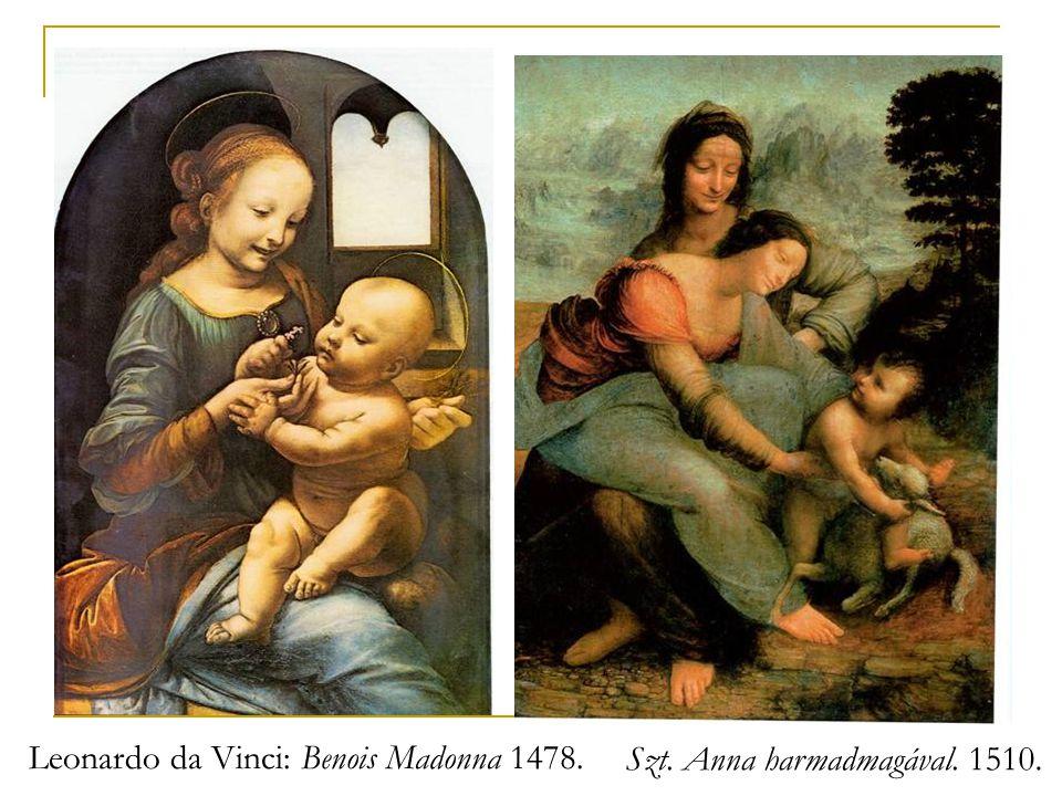 Leonardo da Vinci: Benois Madonna 1478. Szt. Anna harmadmagával. 1510.