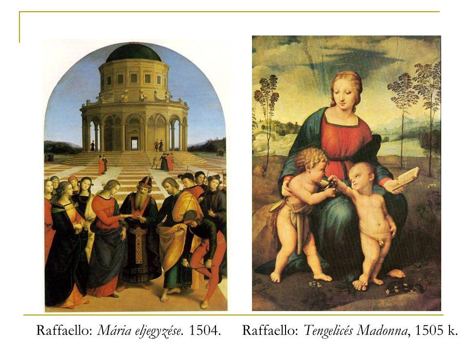 Raffaello: Tengelicés Madonna, 1505 k.Raffaello: Mária eljegyzése. 1504.