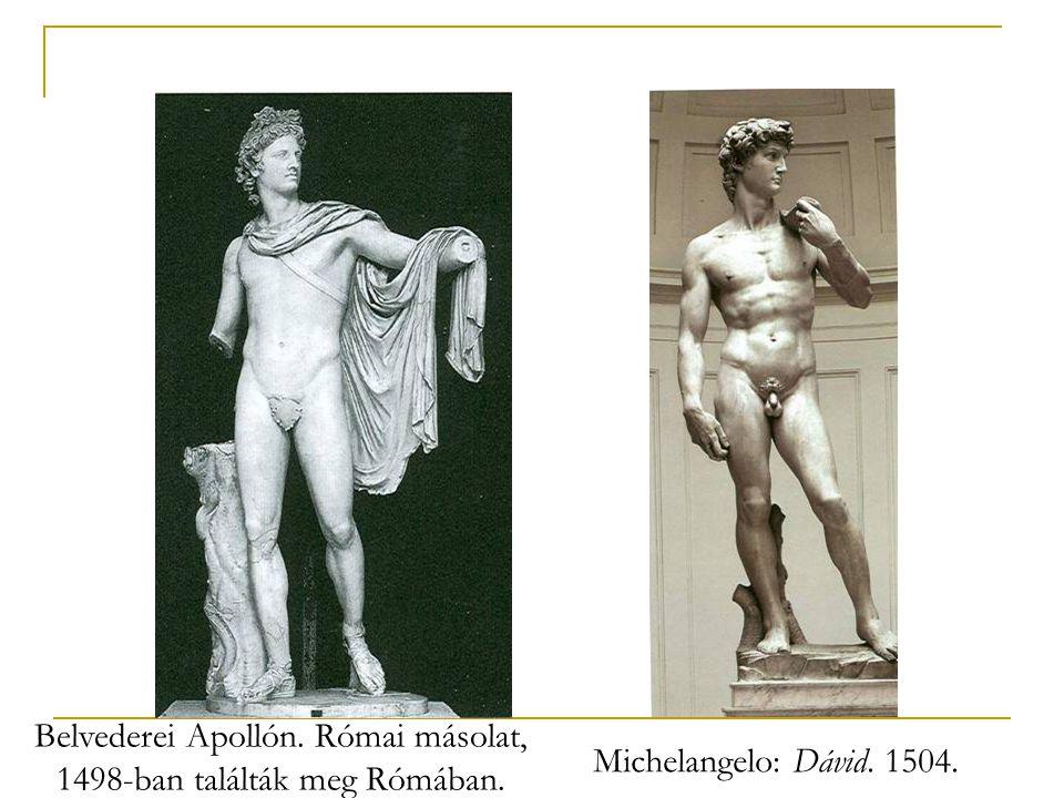 Belvederei Apollón. Római másolat, 1498-ban találták meg Rómában. Michelangelo: Dávid. 1504.
