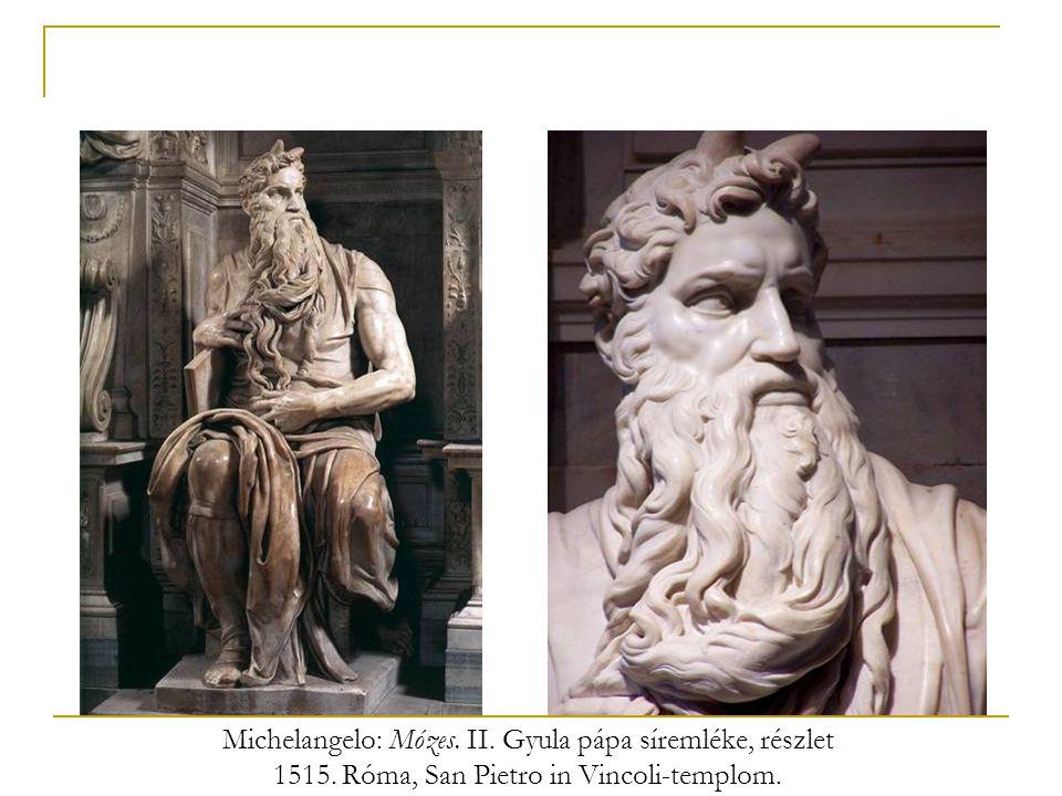 Michelangelo: Mózes. II. Gyula pápa síremléke, részlet 1515. Róma, San Pietro in Vincoli-templom.