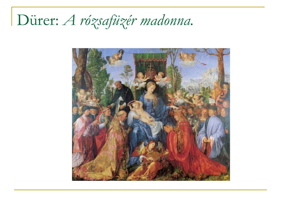 Dürer: A rózsafüzér madonna.