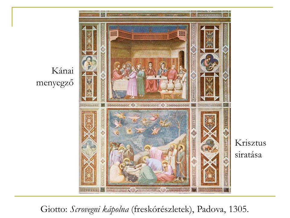 Kánai menyegző Krisztus siratása Giotto: Scrovegni kápolna (freskórészletek), Padova, 1305.
