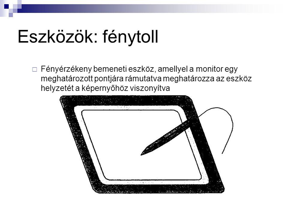 Eszközök: fénytoll  Fényérzékeny bemeneti eszköz, amellyel a monitor egy meghatározott pontjára rámutatva meghatározza az eszköz helyzetét a képernyő