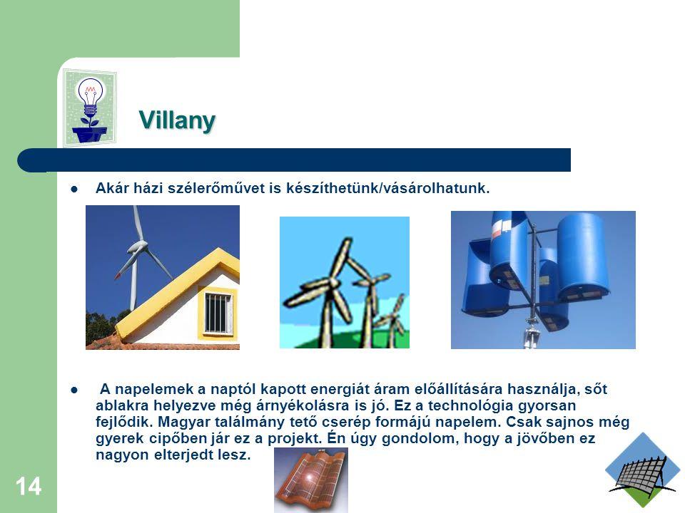 13 Villany Villany A továbbiakban szeretnék néhány megoldást bemutatni arra, hogy hogyan állíthatunk mi magunk elő áramot, vagy hogyan helyettesíthetj