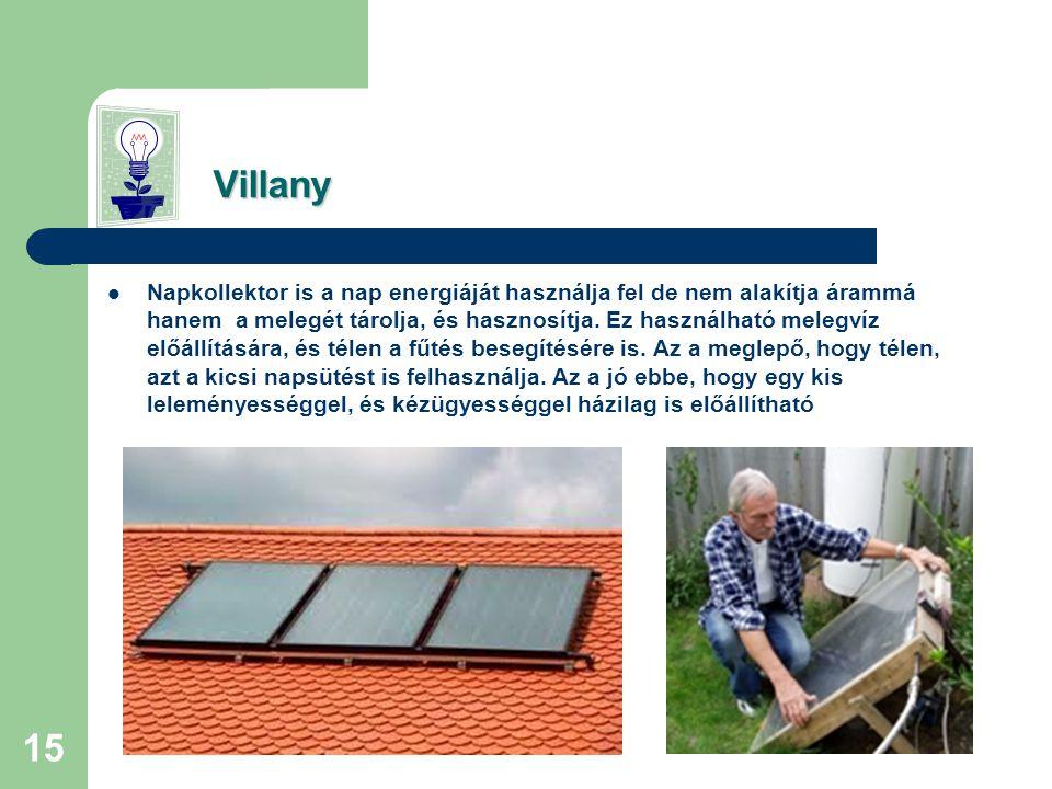 14 Villany Villany  Akár házi szélerőművet is készíthetünk/vásárolhatunk.  A napelemek a naptól kapott energiát áram előállítására használja, sőt ab