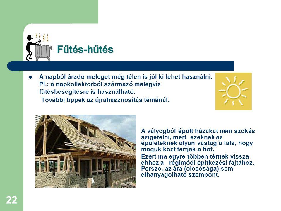 21 Fűtés-hűtés Fűtés-hűtés  Fal-, padlófűtés, plafonfűtés. A mennyezeti fűtés az ablakon besütő napsütés érzetét kelti. Fal-, plafon fűtésnél 2-3 C°