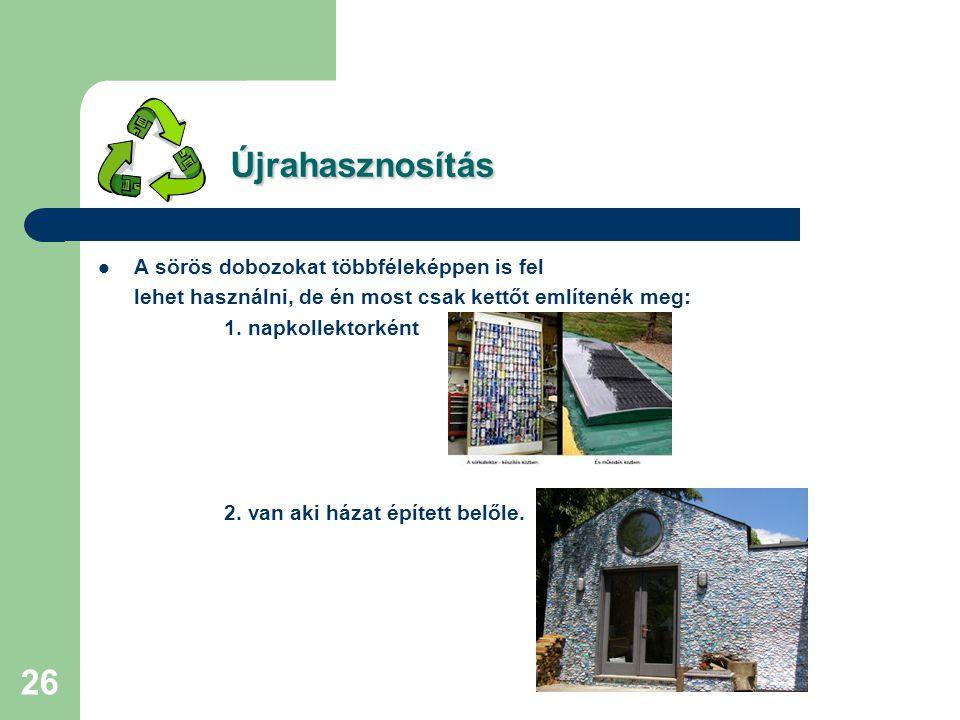25 Újrahasznosítás Mint érdekesség néhány példa:  Gumiabroncs. Tv-ben láttam egy újrahasznosításról szóló műsorban, amint gumiabroncsból falat építet