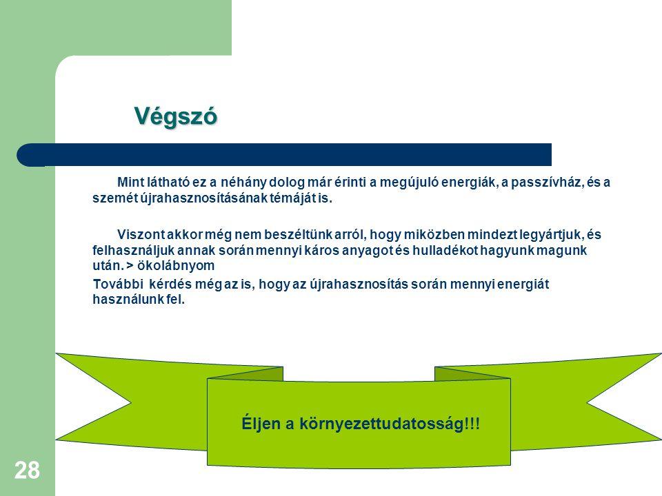 27 Újrahasznosítás Újrahasznosítás  Hőszigetelés megoldható újrahasznosított papírból, ami pont olyan jó mint a táblába kapható anyagok.