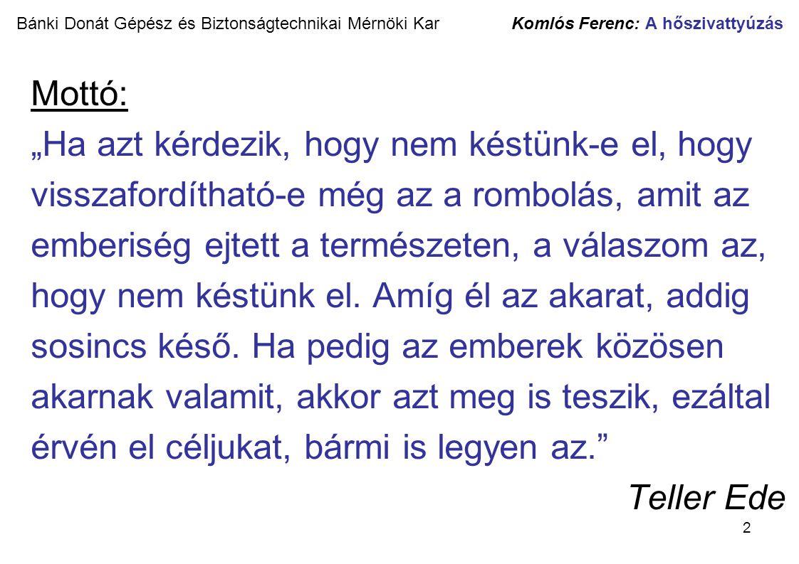 13 Bánki Donát Gépész és Biztonságtechnikai Mérnöki Kar Komlós Ferenc: A hőszivattyúzás Hőszivattyús rendszer Forrás: EVN Energie Versorgung, Niederösterreich Aktiengesellschaft 1994.