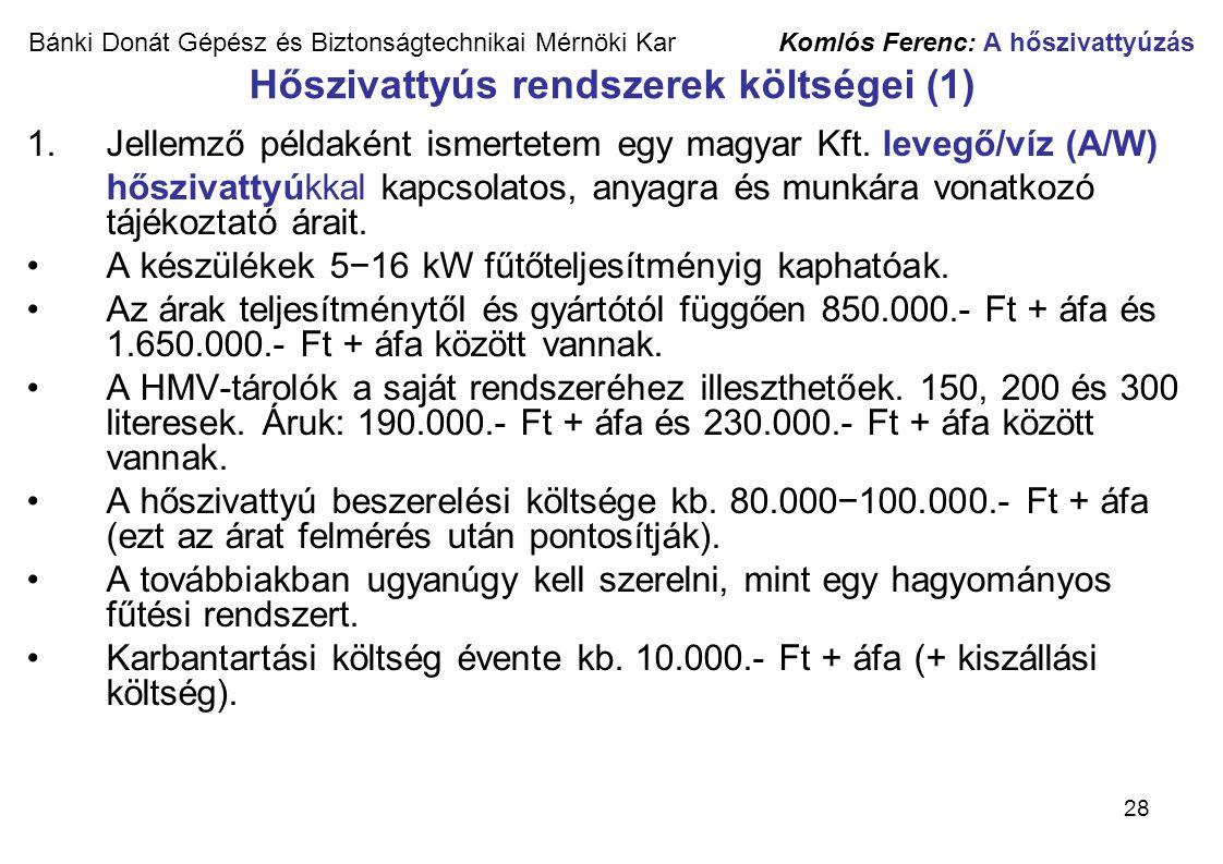 28 Bánki Donát Gépész és Biztonságtechnikai Mérnöki Kar Komlós Ferenc: A hőszivattyúzás Hőszivattyús rendszerek költségei (1) 1.Jellemző példaként ism
