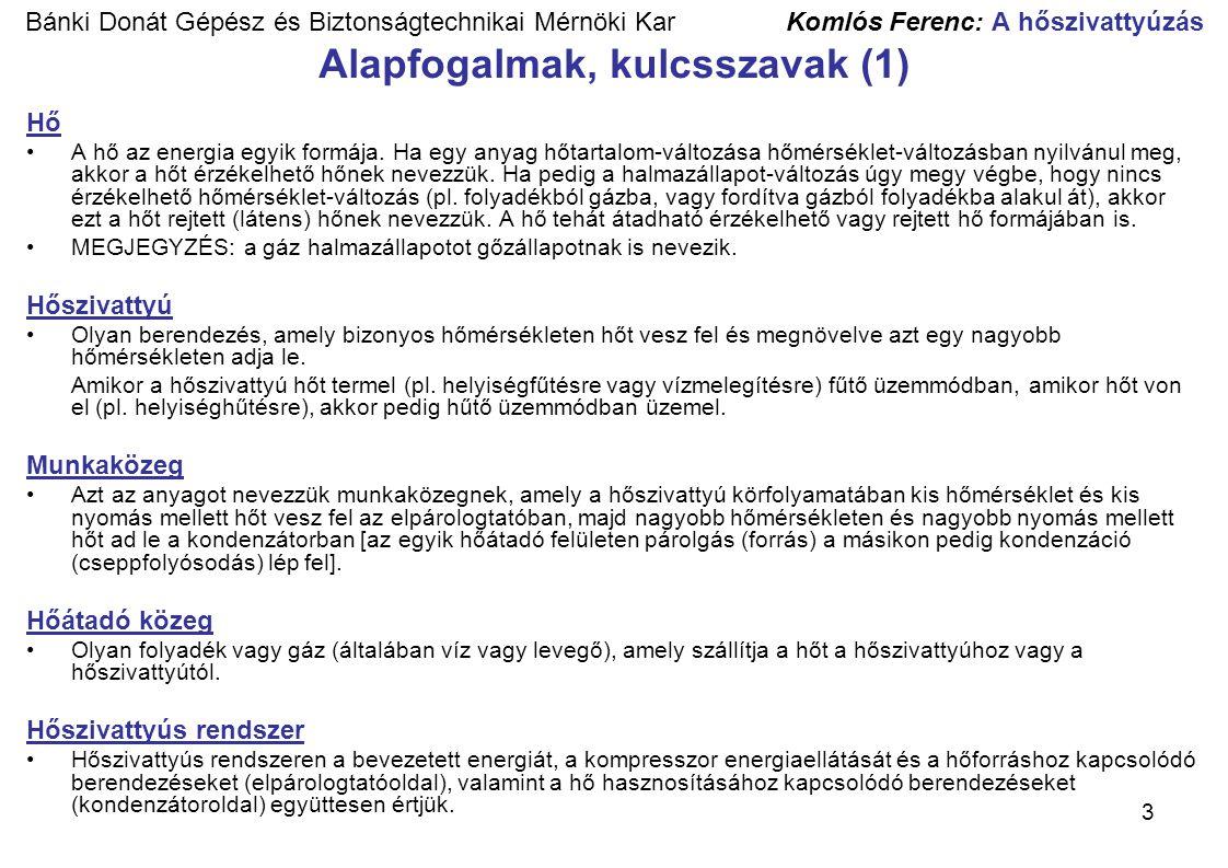 4 Bánki Donát Gépész és Biztonságtechnikai Mérnöki Kar Komlós Ferenc: A hőszivattyúzás Alapfogalmak, kulcsszavak (2) A hőszivattyúra jellemző elméleti (reverzíbilis) ún.