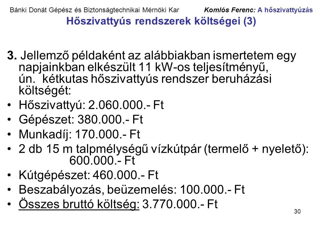 30 Bánki Donát Gépész és Biztonságtechnikai Mérnöki Kar Komlós Ferenc: A hőszivattyúzás Hőszivattyús rendszerek költségei (3) 3. Jellemző példaként az