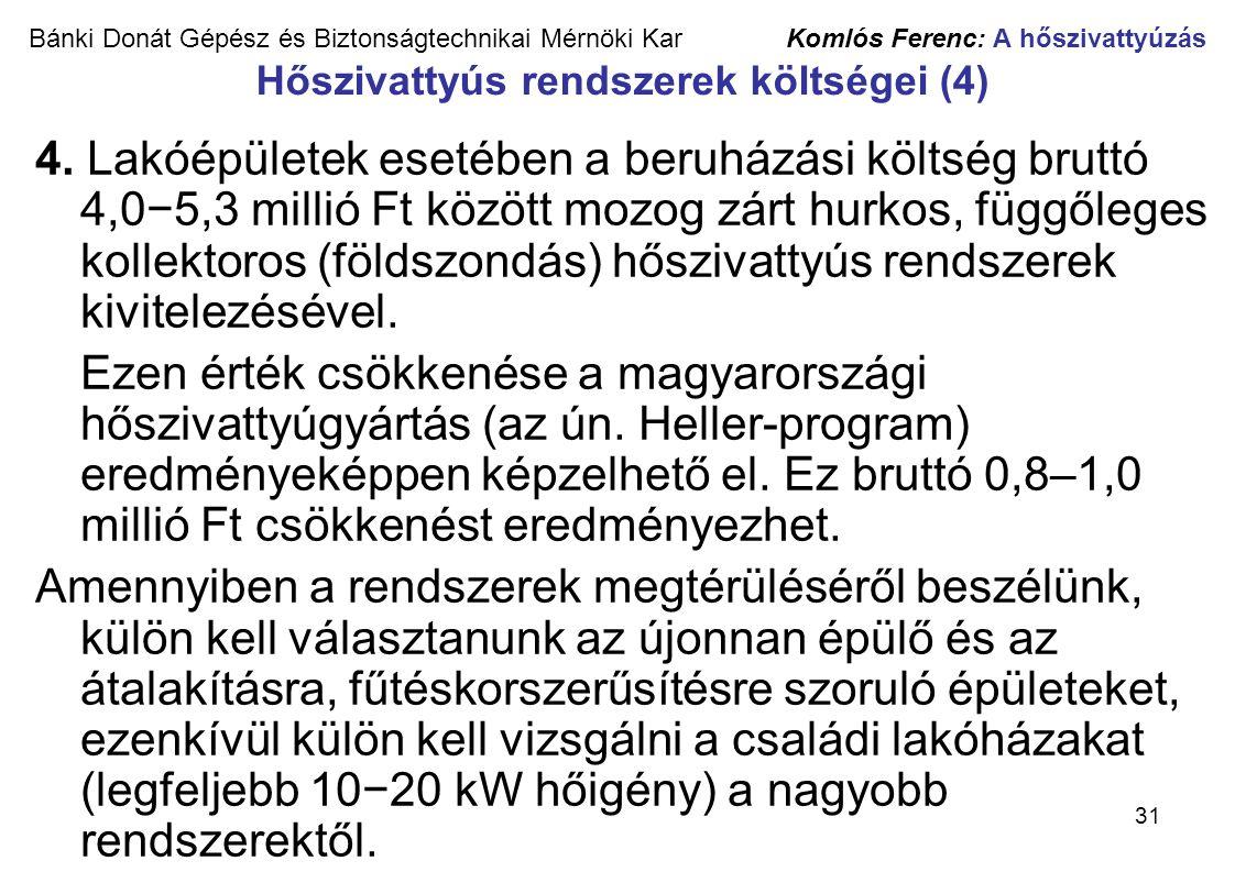 31 Bánki Donát Gépész és Biztonságtechnikai Mérnöki Kar Komlós Ferenc: A hőszivattyúzás Hőszivattyús rendszerek költségei (4) 4. Lakóépületek esetében