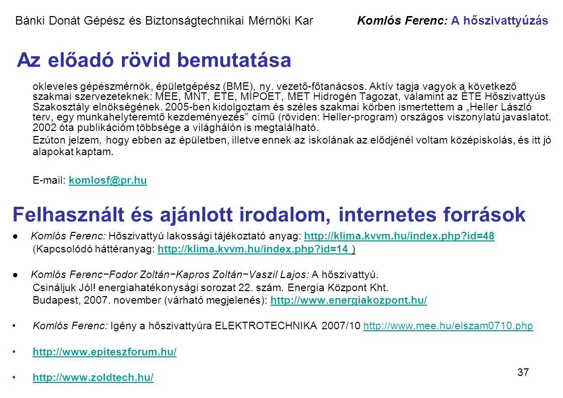37 Bánki Donát Gépész és Biztonságtechnikai Mérnöki Kar Komlós Ferenc: A hőszivattyúzás Az előadó rövid bemutatása okleveles gépészmérnök, épületgépés