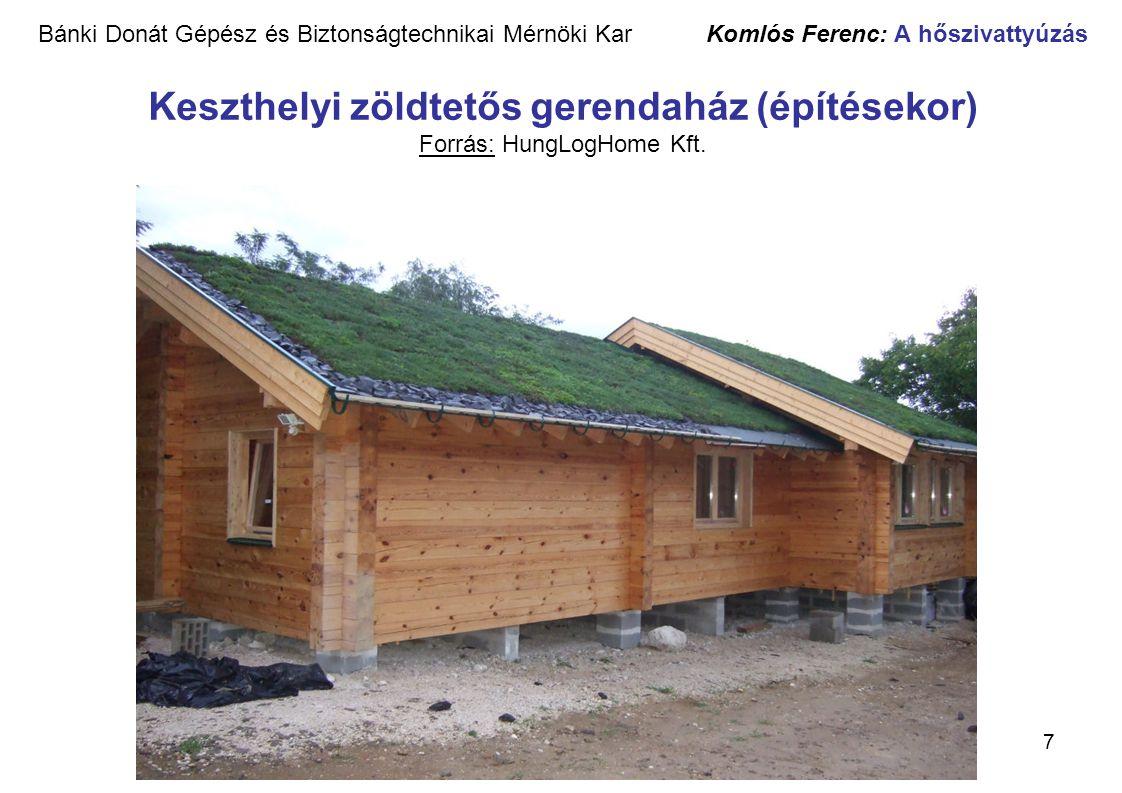 7 Bánki Donát Gépész és Biztonságtechnikai Mérnöki Kar Komlós Ferenc: A hőszivattyúzás Keszthelyi zöldtetős gerendaház (építésekor) Forrás: HungLogHom