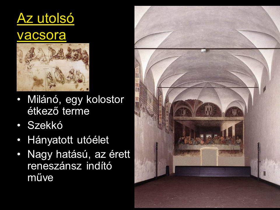 Az utolsó vacsora •Milánó, egy kolostor étkező terme •Szekkó •Hányatott utóélet •Nagy hatású, az érett reneszánsz indító műve