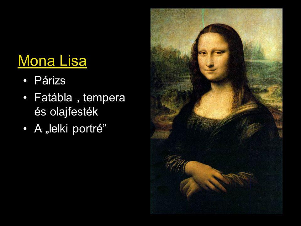 """Mona Lisa •Párizs •Fatábla, tempera és olajfesték •A """"lelki portré"""