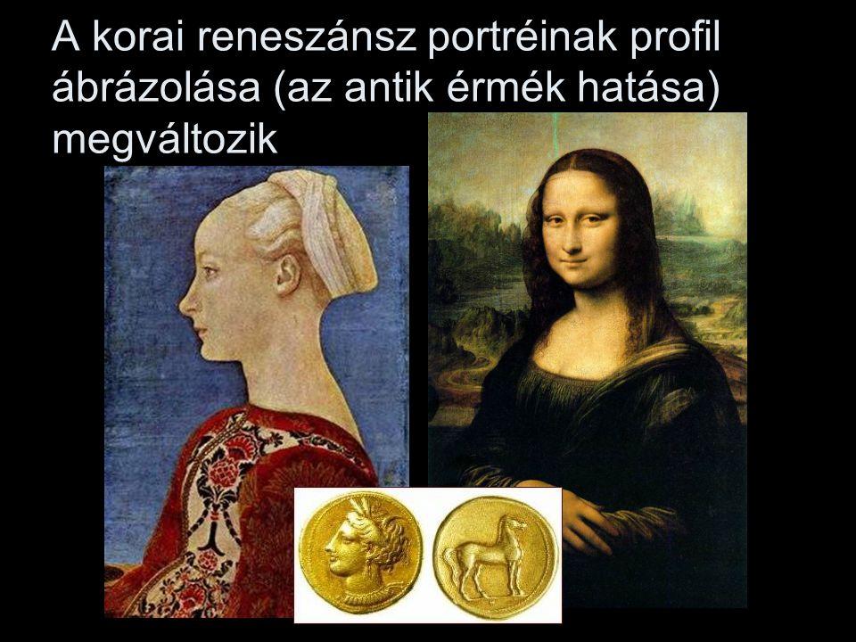 A korai reneszánsz portréinak profil ábrázolása (az antik érmék hatása) megváltozik