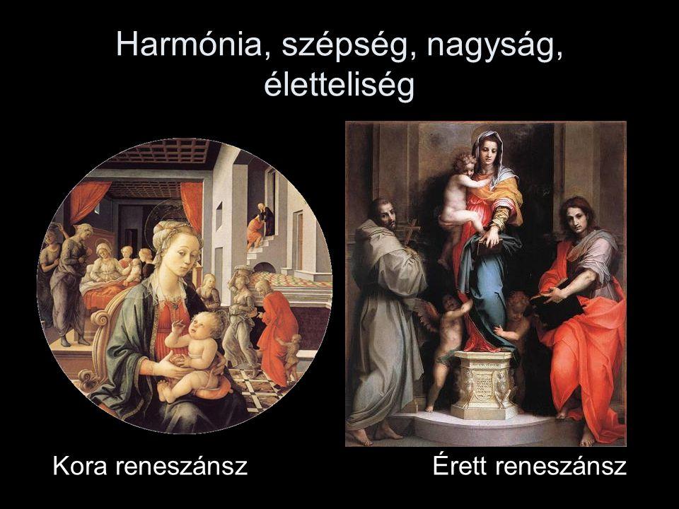 Harmónia, szépség, nagyság, életteliség Kora reneszánszÉrett reneszánsz