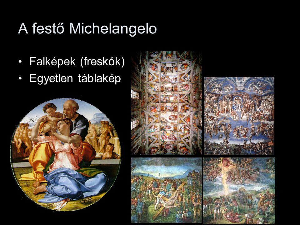 A festő Michelangelo •Falképek (freskók) •Egyetlen táblakép