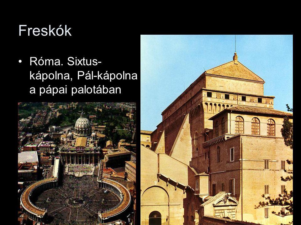 Freskók •Róma. Sixtus- kápolna, Pál-kápolna a pápai palotában