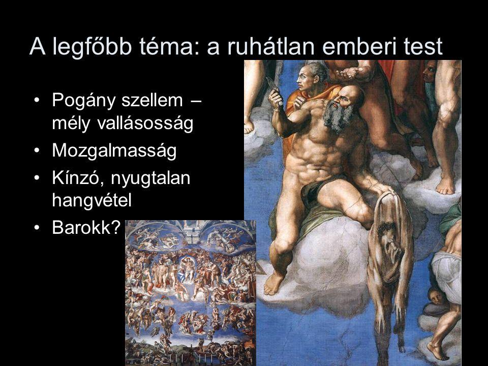 A legfőbb téma: a ruhátlan emberi test •Pogány szellem – mély vallásosság •Mozgalmasság •Kínzó, nyugtalan hangvétel •Barokk?