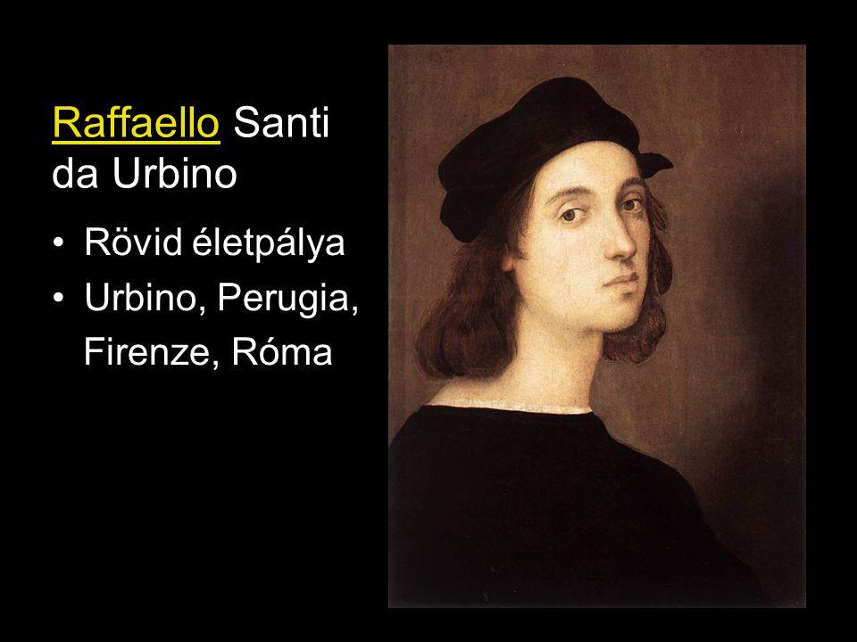 Raffaello Santi da Urbino •Rövid életpálya •Urbino, Perugia, Firenze, Róma