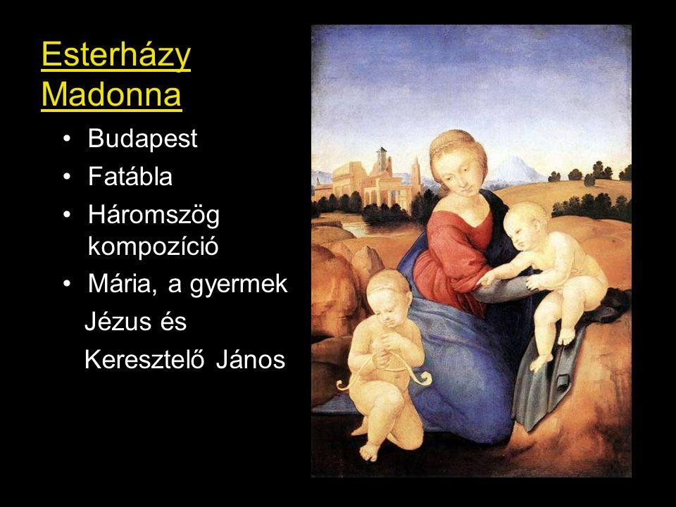 Esterházy Madonna •Budapest •Fatábla •Háromszög kompozíció •Mária, a gyermek Jézus és Keresztelő János