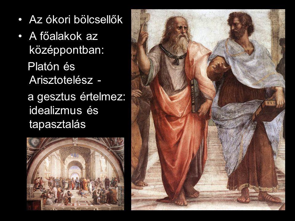 •Az ókori bölcsellők •A főalakok az középpontban: Platón és Arisztotelész - a gesztus értelmez: idealizmus és tapasztalás