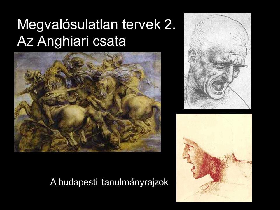 Megvalósulatlan tervek 2. Az Anghiari csata A budapesti tanulmányrajzok