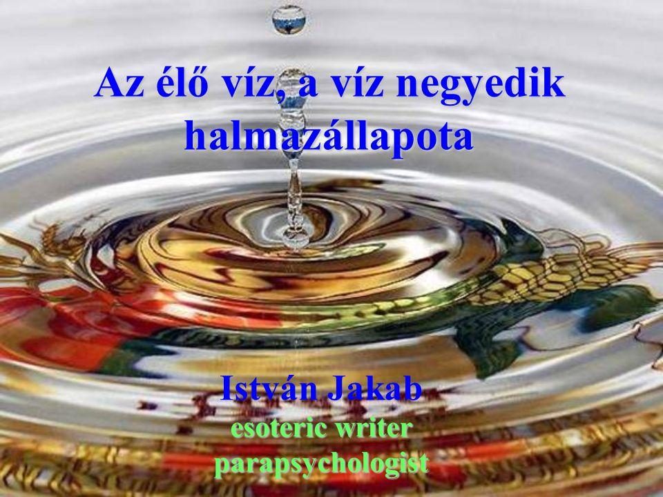 Az élő víz, a víz negyedik halmazállapota István Jakab esoteric writer parapsychologist