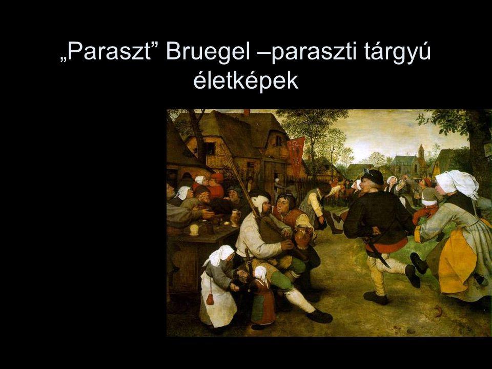 """"""" Paraszt"""" Bruegel –paraszti tárgyú életképek"""